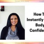 How to instantly have body confidence
