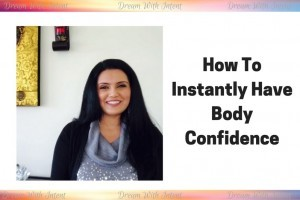 How to instantly have body confidence - Dream With Intent