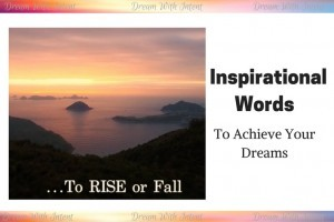 Inspirational Words to Achieve Your Dreams Inspirational Words to Achieve Your Dreams - Dream With Intent